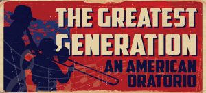 The Greatest Generation: An American Oratorio - Mendelssohn Choir of Pittsburgh @ Soldiers & Sailors